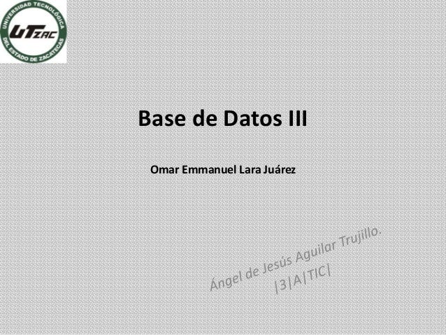 Base de Datos III Omar Emmanuel Lara Juárez