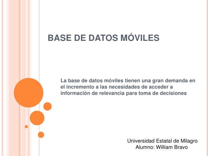 BASE DE DATOS MÓVILES<br />La base de datos móviles tienen una gran demanda en el incremento a las necesidades de acceder ...