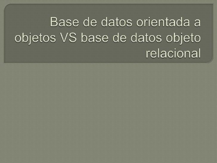 Base de datos orientada a objetos VS base de datos objeto relacional<br />
