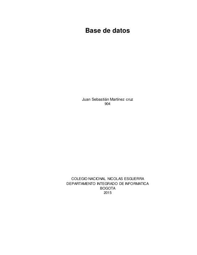 Base de datos Juan Sebastián Martínez cruz 904 COLEGIO NACIONAL NICOLAS ESGUERRA DEPARTAMENTO INTEGRADO DE INFORMATICA BOG...