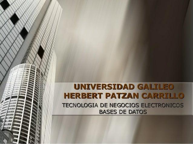 UNIVERSIDAD GALILEOUNIVERSIDAD GALILEO HERBERT PATZAN CARRILLOHERBERT PATZAN CARRILLO TECNOLOGIA DE NEGOCIOS ELECTRONICOST...