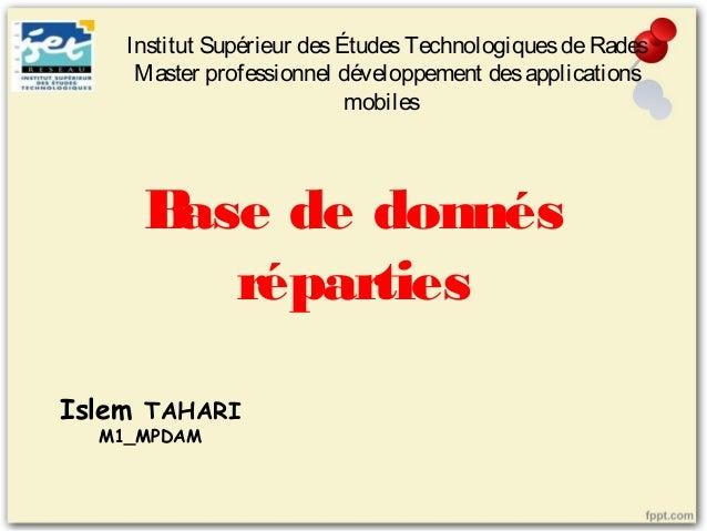 Base de donnés réparties Institut Supérieur desÉtudesTechnologiquesdeRades Master professionnel développement desapplicati...