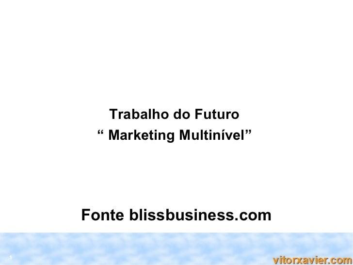 """Trabalho do Futuro     """" Marketing Multinível""""    Fonte blissbusiness.com1"""