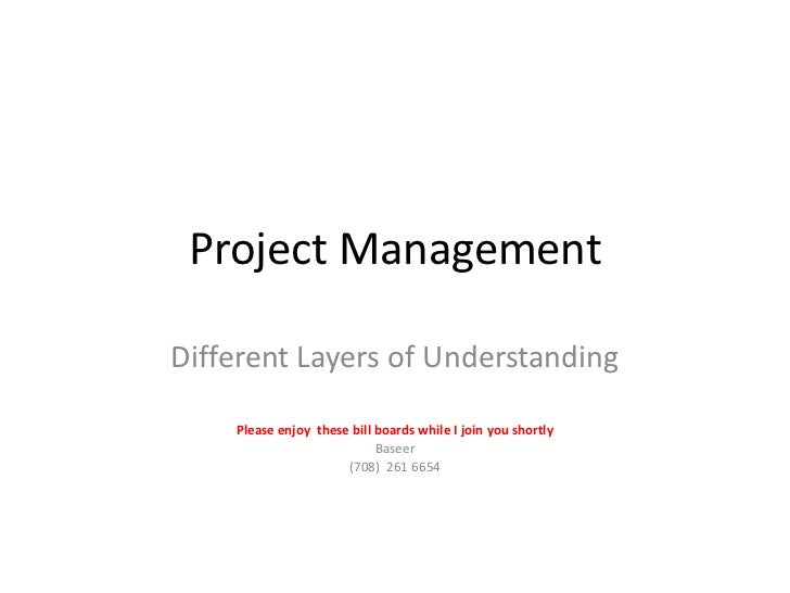 Project Management<br />Different Layers of Understanding<br />Please enjoy  these bill boards while I join you shortly<br...