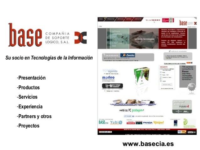 www.basecia.eswww.basecia.es Su socio en Tecnologías de la Información -Presentación -Productos -Servicios -Experiencia -P...