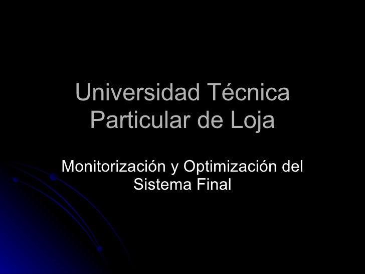 Universidad Técnica Particular de Loja Monitorización y Optimización del Sistema Final