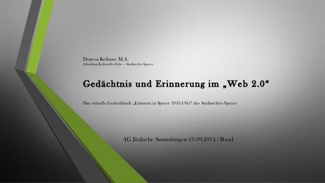 """Doreen Kelimes M.A.  Abteilung Kulturelles Erbe – Stadtarchiv Speyer  Gedächtnis und Erinnerung im """"Web 2.0""""  Das virtuell..."""