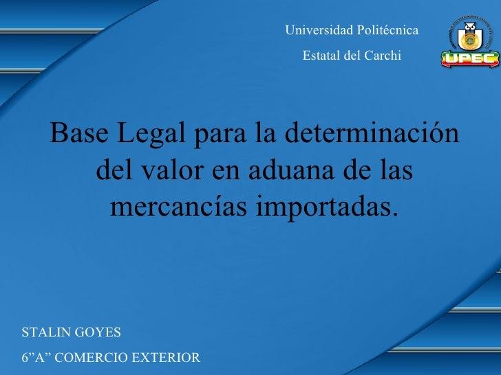 Universidad Politécnica                           Estatal del Carchi   Base Legal para la determinación      del valor en ...