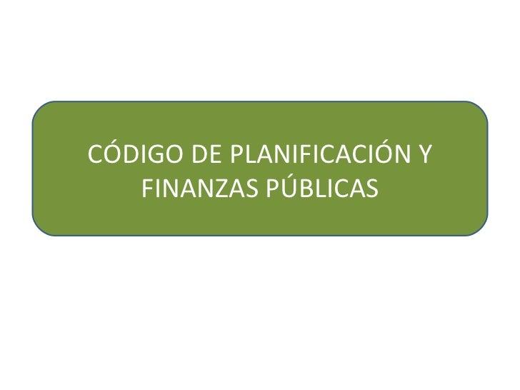 CÓDIGO DE PLANIFICACIÓN Y   FINANZAS PÚBLICAS