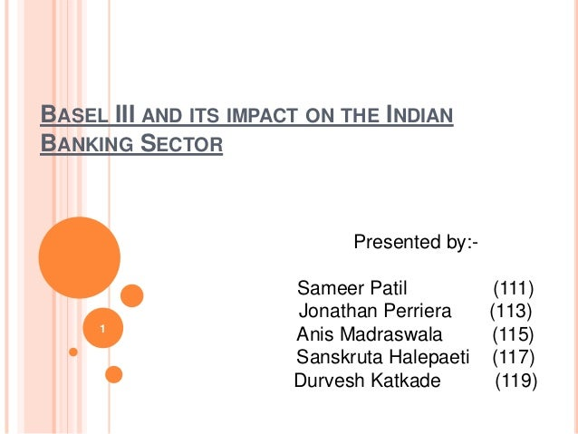 BASEL III AND ITS IMPACT ON THE INDIANBANKING SECTOR                             Presented by:-                       Same...