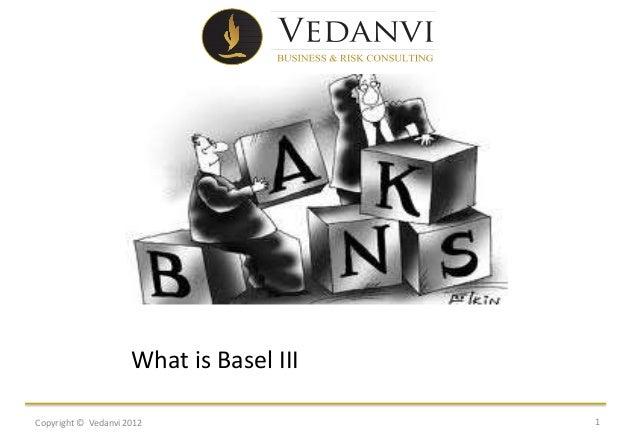 What is Basel IIICopyright © Vedanvi 2012                 1