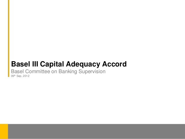 Basel III Capital Adequacy AccordBasel Committee on Banking Supervision09th Sep, 2012