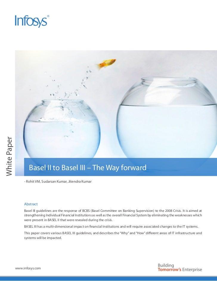 White Paper                      Basel II to Basel III – The Way forward                   - Rohit VM, Sudarsan Kumar, Jit...