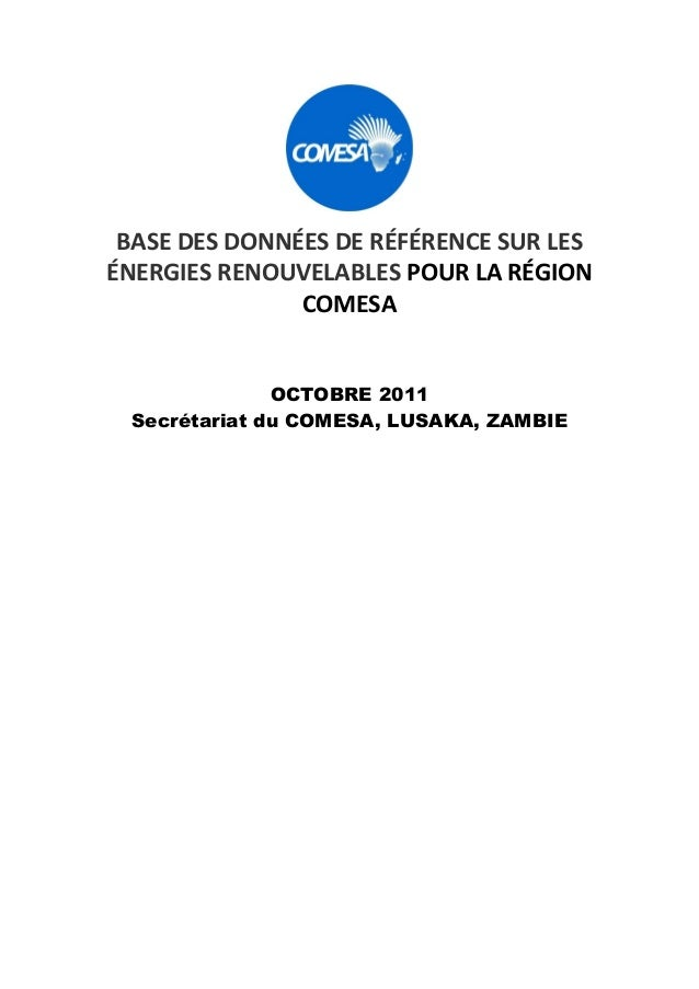 BASE DES DONNÉES DE RÉFÉRENCE SUR LES ÉNERGIES RENOUVELABLES POUR LA RÉGION COMESA OCTOBRE 2011 Secrétariat du COMESA, LUS...