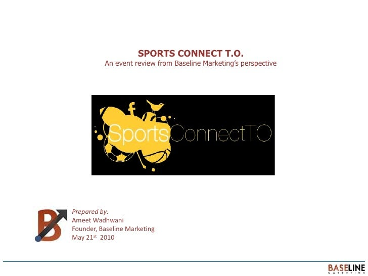 Sports Connect T.O.<br />An event review from Baseline Marketing's perspective<br />Prepared by:<br />Ameet Wadhwani<br />...