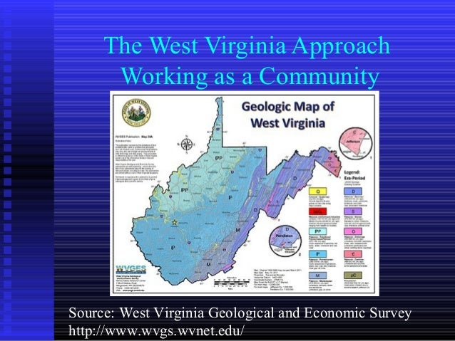 The West Virginia ApproachWorking as a CommunitySource: West Virginia Geological and Economic Surveyhttp://www.wvgs.wvnet....