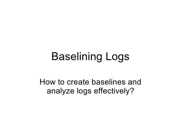 Baselining Logs How to create baselines and analyze logs effectively?