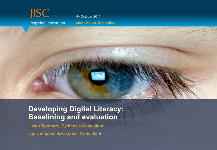4th October 2011                      Maple House, BirminghamDeveloping Digital Literacy:Baselining and evaluationHelen Be...