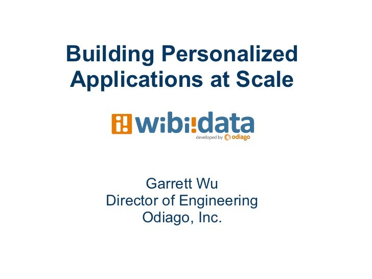 Building PersonalizedApplications at Scale         Garrett Wu   Director of Engineering        Odiago, Inc.