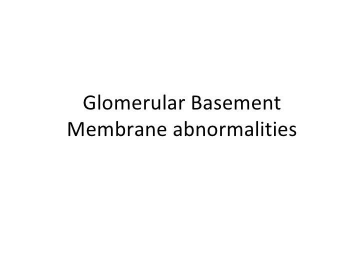 Glomerular Basement Membrane abnormalities