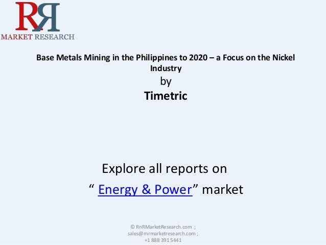 """Base Metals Mining in the Philippines to 2020 – a Focus on the Nickel Industry by Timetric Explore all reports on """" Energy..."""