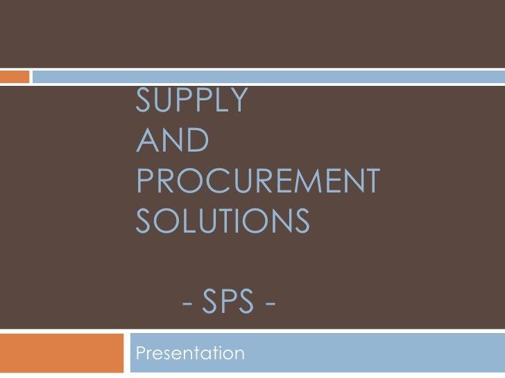 Supply And procurement solutions     - SPS -<br />Presentation<br />