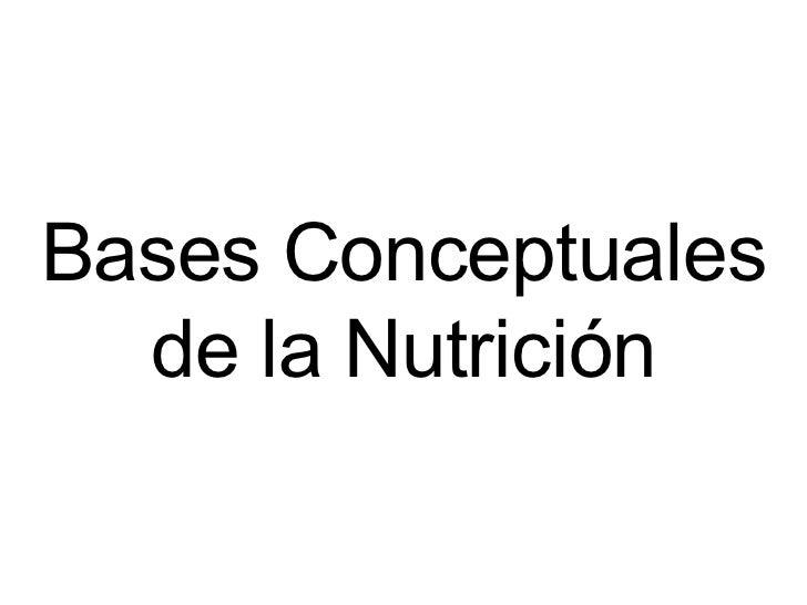 Bases Conceptuales de la Nutrición