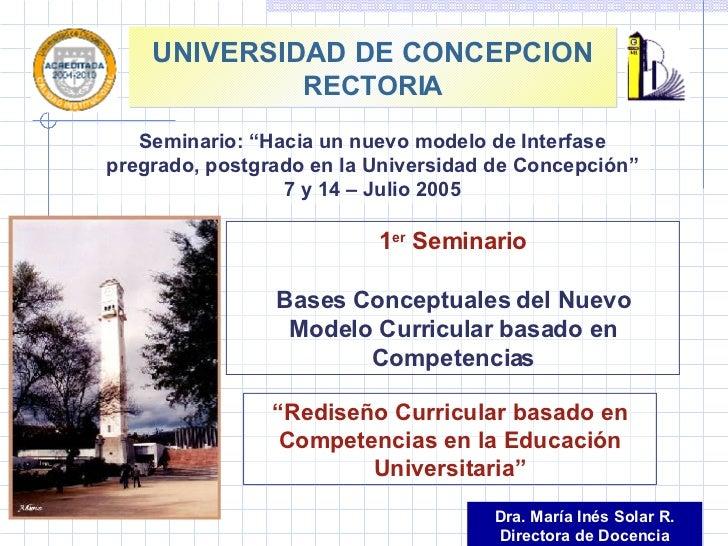 UNIVERSIDAD DE CONCEPCION RECTORIA 1 er  Seminario Bases Conceptuales del Nuevo Modelo Curricular basado en Competencias D...