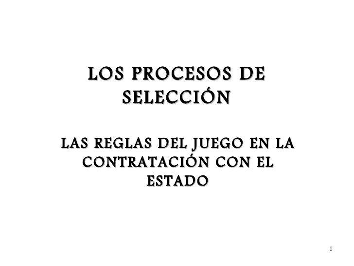 LOS PROCESOS DE     SELECCIÓNLAS REGLAS DEL JUEGO EN LA  CONTRATACIÓN CON EL         ESTADO                             1