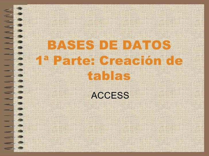 BASES DE DATOS 1ª Parte: Creación de tablas ACCESS