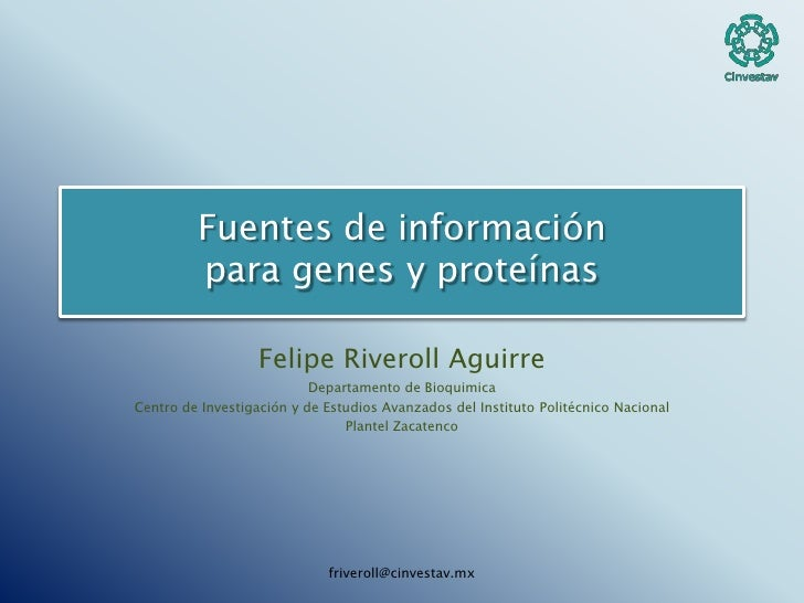 Fuentes de información para genes y proteínas<br />Felipe Riveroll Aguirre<br />Departamento de Bioquimica<br />Centro de ...