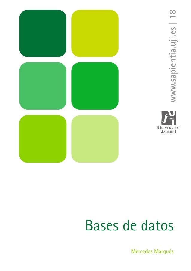 Mercedes Marqués - ISBN: 978-84-693-0146-3 Bases de datos - UJI Bases de datos Mercedes Marqués Departament d'Enginyeria i...