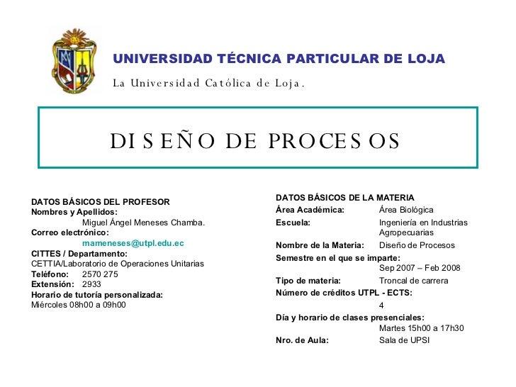 DISEÑO DE PROCESOS DATOS BÁSICOS DE LA MATERIA Área Académica: Área Biológica Escuela: Ingeniería en Industrias   Agropecu...