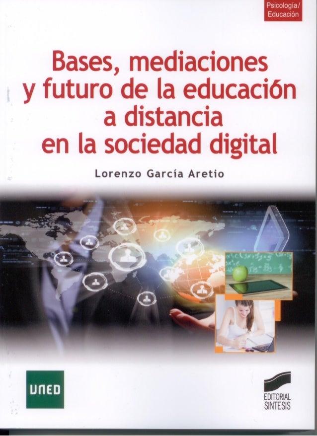 Bases, mediaciones y futuro de la EaD en la sociedad digital - García Aretio (2014)