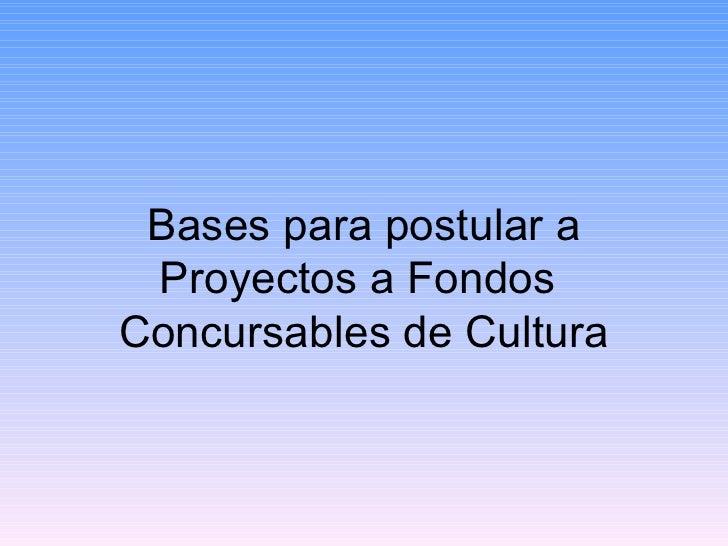 Bases para postular a Proyectos a Fondos  Concursables de Cultura