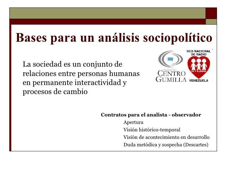 Bases para un análisis sociopolítico La sociedad es un conjunto de relaciones entre personas humanas en permanente interac...