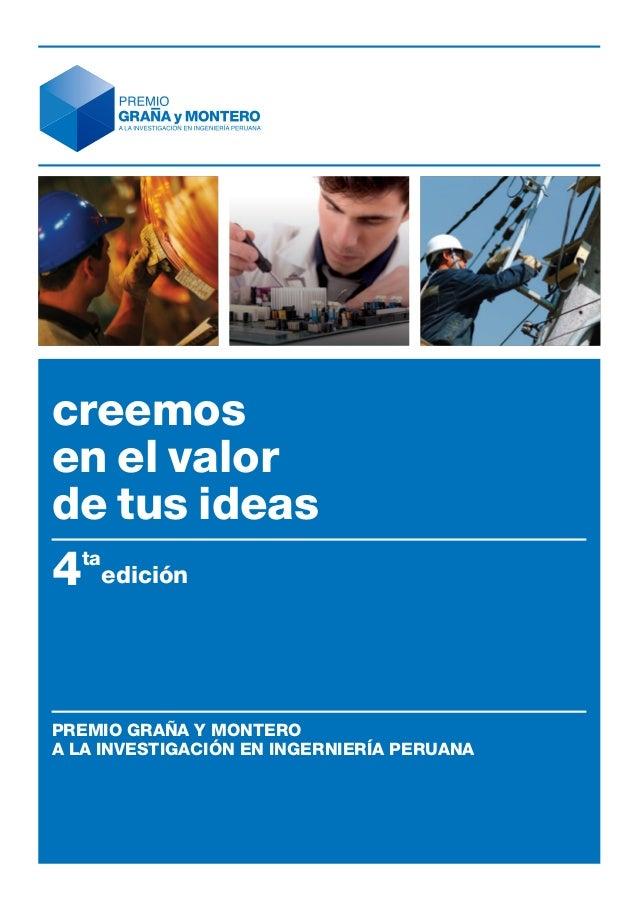 creemosen el valorde tus ideas4 ta       ediciónPREMIO GRAÑA Y MONTEROa la investigación en ingerniería peruana