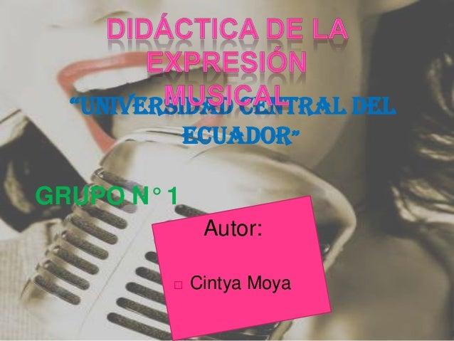 """""""UNIVERSIDAD CENTRAL DEL ECUADOR"""" GRUPO N° 1 Autor:   Cintya Moya"""