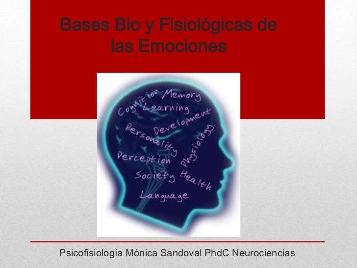 Bases Bio y Fisiológicas de     las EmocionesPsicofisiología Mónica Sandoval PhdC Neurociencias