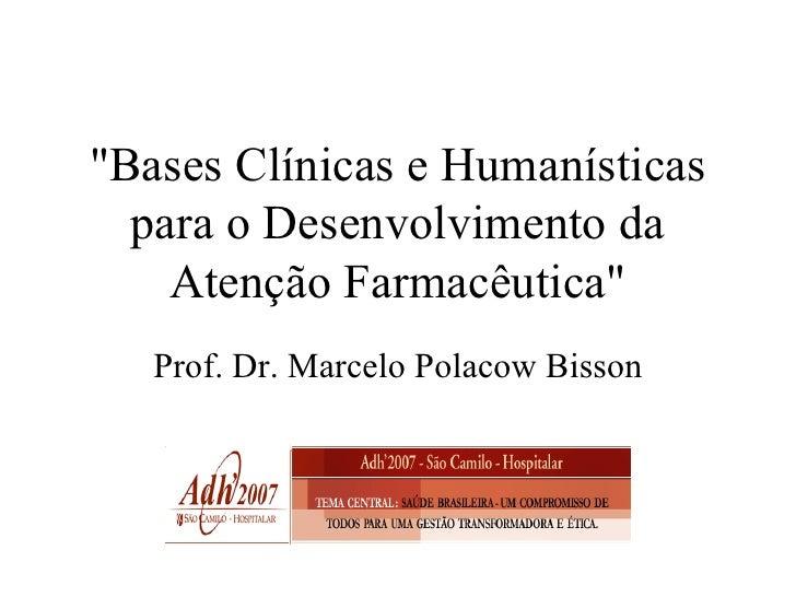 """""""Bases Clínicas e Humanísticas para o Desenvolvimento da Atenção Farmacêutica"""" Prof. Dr. Marcelo Polacow Bisson"""