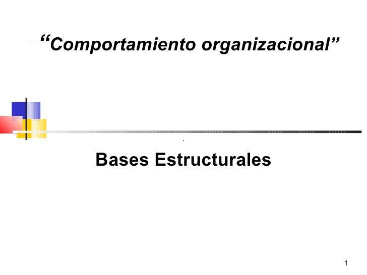 """"""""""" """" Comportamiento organizacional"""" . Bases Estructurales"""