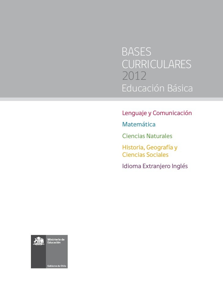 BASESCURRICULARES2012Educación BásicaLenguaje y ComunicaciónMatemáticaCiencias NaturalesHistoria, Geografía yCiencias Soci...