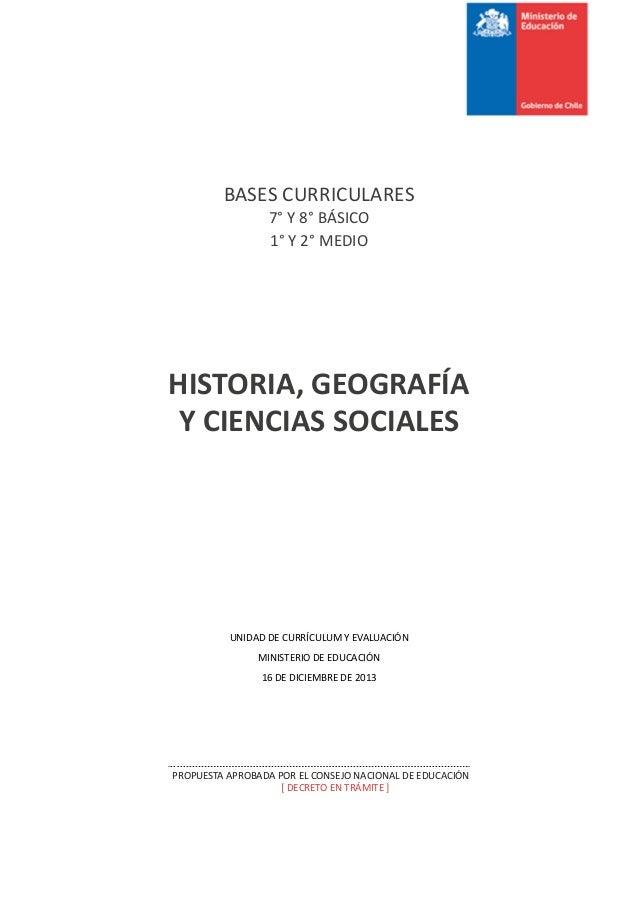 BASES CURRICULARES 7° Y 8° BÁSICO 1° Y 2° MEDIO  HISTORIA, GEOGRAFÍA Y CIENCIAS SOCIALES  UNIDAD DE CURRÍCULUM Y EVALUACIÓ...