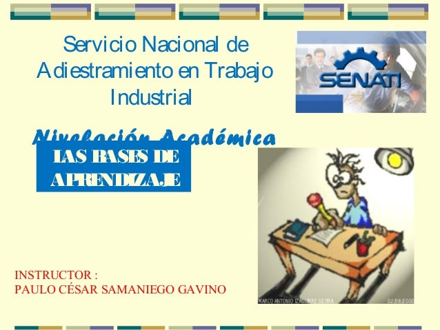 Servicio Nacional deAdiestramiento en TrabajoIndustrialNivelación Académica2010LAS BASES DEAPRENDIZAJEINSTRUCTOR :PAULO CÉ...
