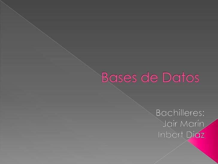 Bases de Datos<br />Bachilleres:<br />Jair Marín<br />Inbert Díaz <br />