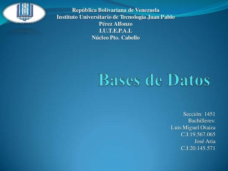 Bases de Datos<br />República Bolivariana de Venezuela<br />Instituto Universitario de Tecnología Juan Pablo Pérez Alfonzo...