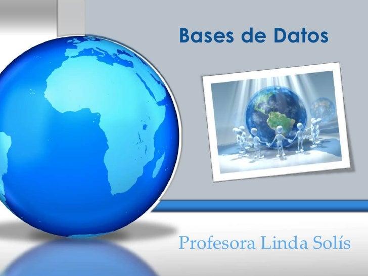 Bases de DatosProfesora Linda Solís