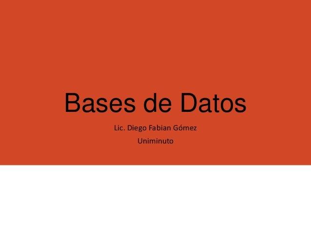 Bases de Datos Lic. Diego Fabian Gómez Uniminuto