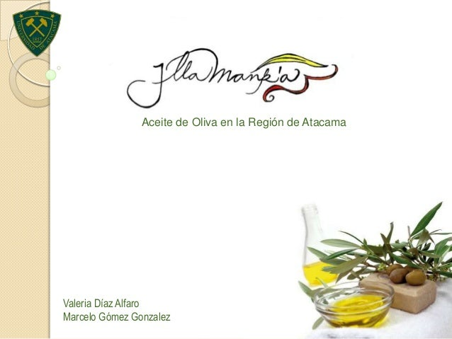 Aceite de Oliva en la Región de AtacamaValeria Díaz AlfaroMarcelo Gómez Gonzalez