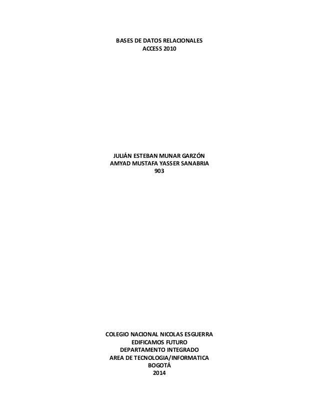 BASES DE DATOS RELACIONALES  ACCESS 2010  JULIÁN ESTEBAN MUNAR GARZÓN  AMYAD MUSTAFA YASSER SANABRIA  903  COLEGIO NACIONA...
